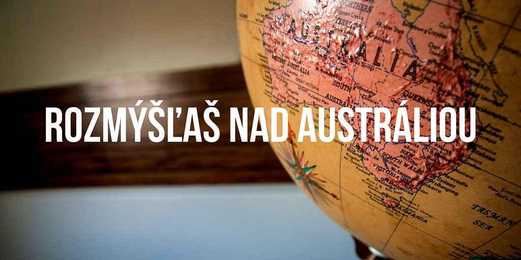 Život v Austrálii - Rozmýšľaš nad Austráliou