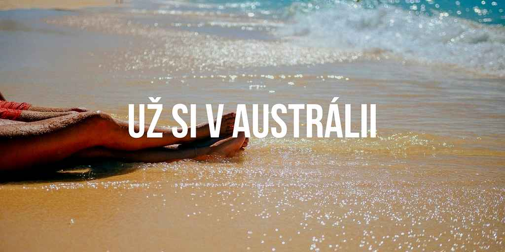Život v Austrálii - Už si v Austrálii