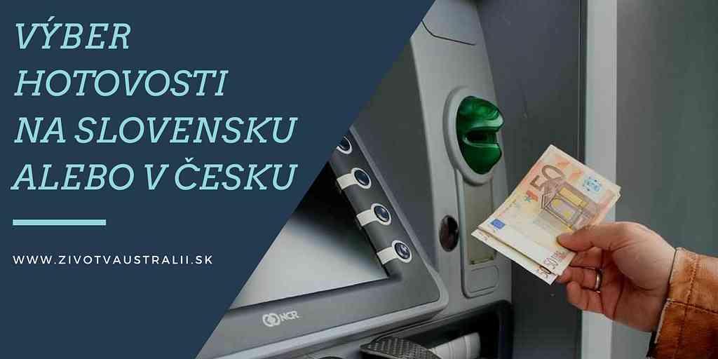 Výber hotovosti na Slovensku alebo v Cesku-2018